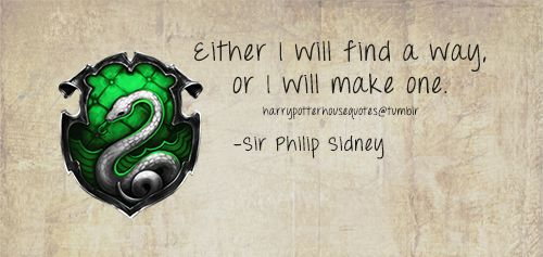 Slytherin: Either I will find a way, or I will make one