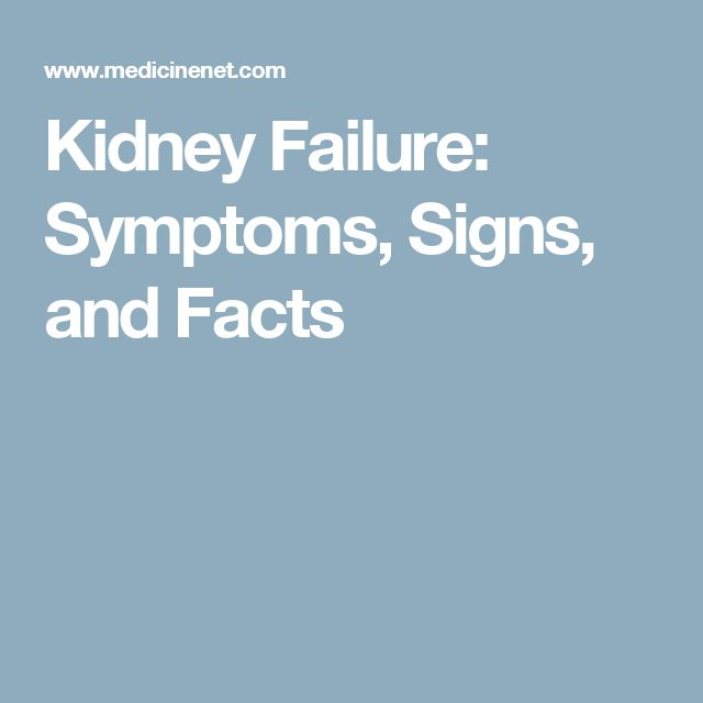 Kidney Failure: Symptoms, Signs, and Facts