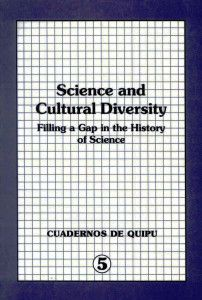 """History of Science. Science and Cultural Diversity Science and Cultural Diversity. Filling a Gap in the History of Science  Content:  """"Ethnomathematics as a new research field, illustrated by studies of mathematical ideas in Africa history"""", Paulus Gerdes  """"Ethnoscience and ethnomathematics: a historiographical proposal for non-western science"""", Ubiratan D'Ambrosio...  - Ver más: http://www.historiacienciaytecnologia.com/historia-de-la-ciencia/science-cultural-diversity/"""