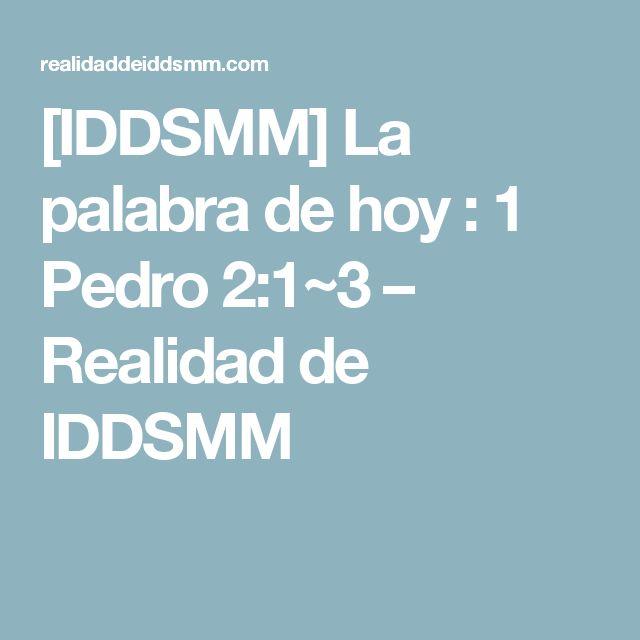 [IDDSMM] La palabra de hoy : 1 Pedro 2:1~3 – Realidad de IDDSMM