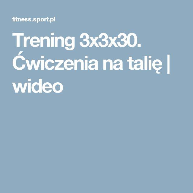 Trening 3x3x30. Ćwiczenia na talię   wideo