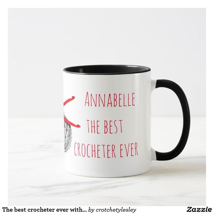 "The best crocheter ever with skein and red hooks mug A mug decorated with a black and white skein of yarn and two red hooks with the words ""The best crocheter ever"". If you like, it's easy to change the words to your own text. And, as it's customisable, you can add any name you like."