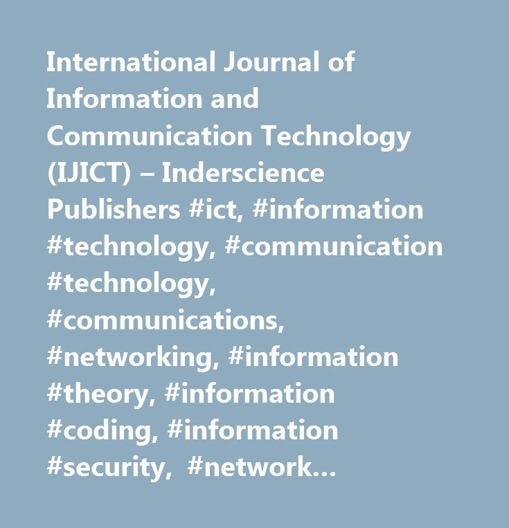 International Journal of Information and Communication Technology (IJICT) – Inderscience Publishers #ict, #information #technology, #communication #technology, #communications, #networking, #information #theory, #information #coding, #information #security, #network #security, #internet, #web #based #systems, #web #based #products, #data #mining, #data #warehousing, #network #planning, #network #design, #network #administration, #sensor #networks, #ad #hoc #networks, #human-computer…