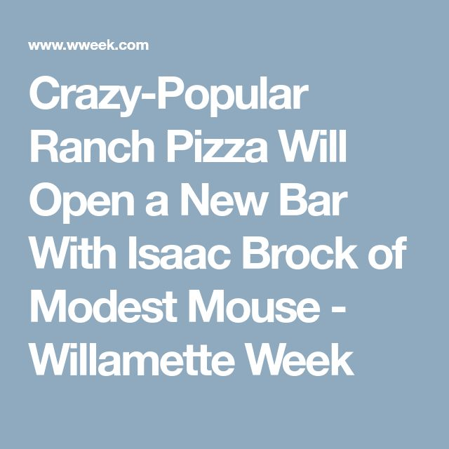 Crazy-Popular Ranch Pizza Will Open a New Bar With Isaac Brock of Modest Mouse - Willamette Week