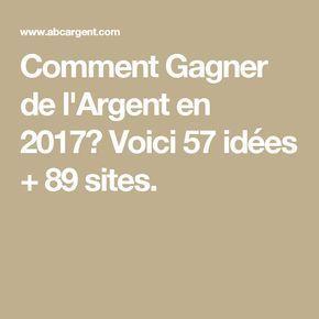 Comment Gagner de l'Argent en 2017? Voici 57 idées + 89 sites.