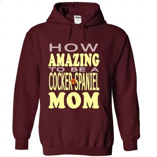 How amazing to be a Cocker Spaniel Mom - #teens #red sweatshirt. ORDER NOW => https://www.sunfrog.com/Pets/How-amazing-to-be-a-Cocker-Spaniel-Mom-Maroon-42497523-Hoodie.html?60505