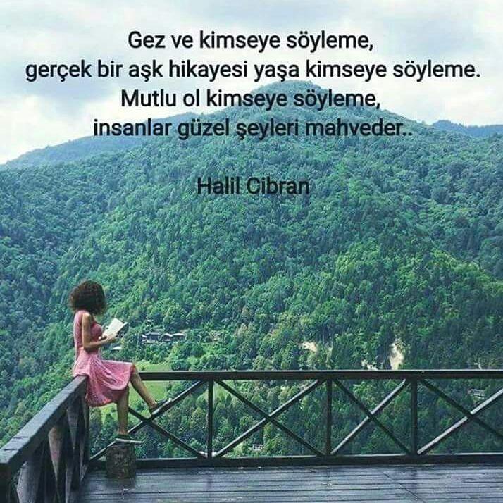 Gez ve kimseye söyleme, gerçek bir aşk hikayesi yaşa kimseye söyleme. Mutlu ol kimseye söyleme, insanlar güzel şeyleri mahveder.. - Halil Cibran #sözler #anlamlısözler #güzelsözler #manalısözler #özlüsözler #alıntı #alıntılar #alıntıdır #alıntısözler #şiir #edebiyat
