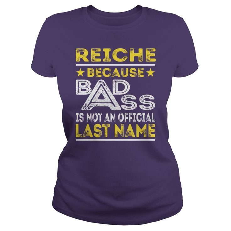 REICHE Because BADASS is not an Official Last Name Shirts #gift #ideas #Popular #Everything #Videos #Shop #Animals #pets #Architecture #Art #Cars #motorcycles #Celebrities #DIY #crafts #Design #Education #Entertainment #Food #drink #Gardening #Geek #Hair #beauty #Health #fitness #History #Holidays #events #Home decor #Humor #Illustrations #posters #Kids #parenting #Men #Outdoors #Photography #Products #Quotes #Science #nature #Sports #Tattoos #Technology #Travel #Weddings #Women