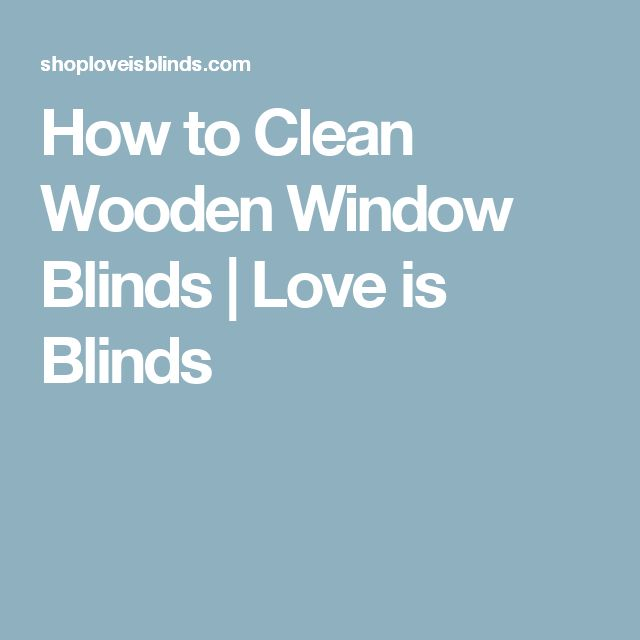 How to Clean Wooden Window Blinds | Love is Blinds