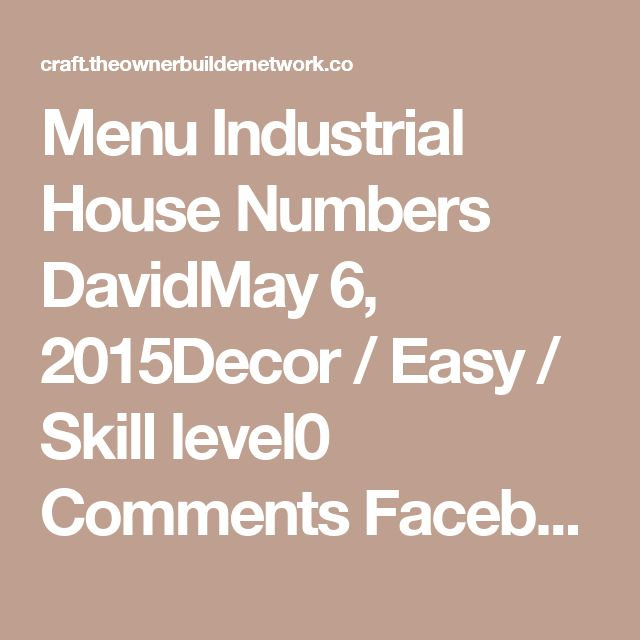 Menu      Industrial House Numbers DavidMay 6, 2015Decor / Easy / Skill level0 Comments FacebookGoogle+PinterestNewsletter Which part of your house does anyone first see and notice? The house facade, of course! Even strangers simply passing by can see it. This is why designing and decorating it is just as important as any part of your home…    I think it's safe to say that one of the usually overlooked detail in our facade is the house numbers. After all their sole purpose is to tell…