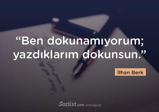 """""""Ben dokunamıyorum; yazdıklarım dokunsun."""" #ilhan #berk #sözleri #yazar #şair #kitap #şiir #özlü #anlamlı #sözler"""