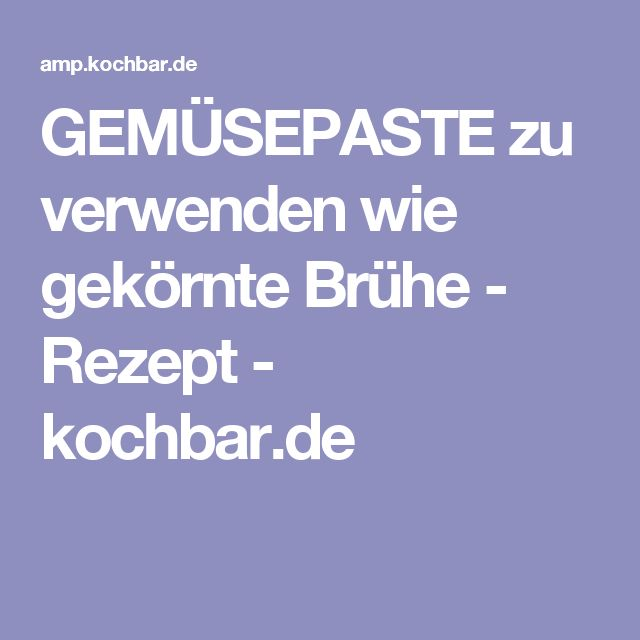 GEMÜSEPASTE zu verwenden wie gekörnte Brühe - Rezept - kochbar.de