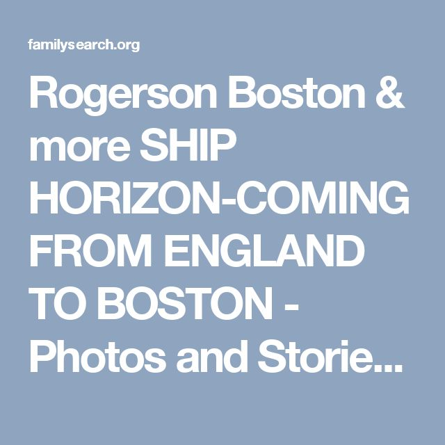 Rogerson Boston & more SHIP HORIZON-COMING FROM ENGLAND TO BOSTON - Photos and Stories — FamilySearch.org
