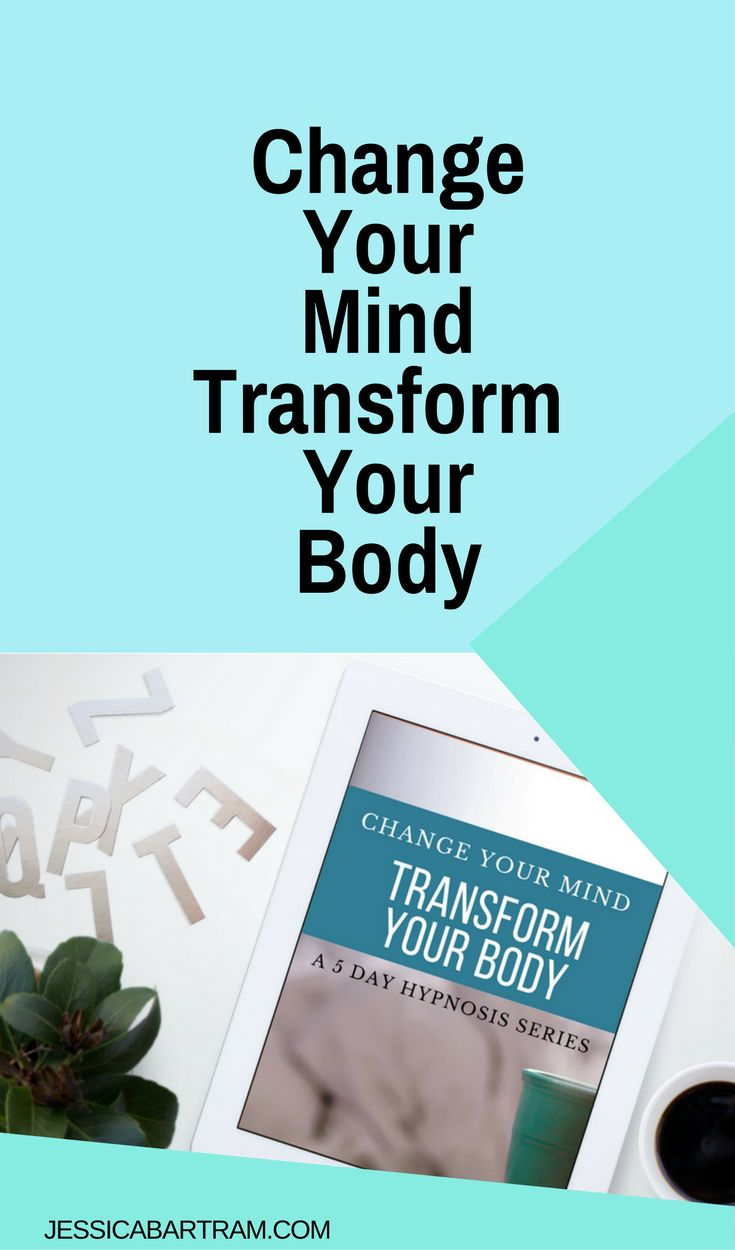 how to change your body by changing your mindset