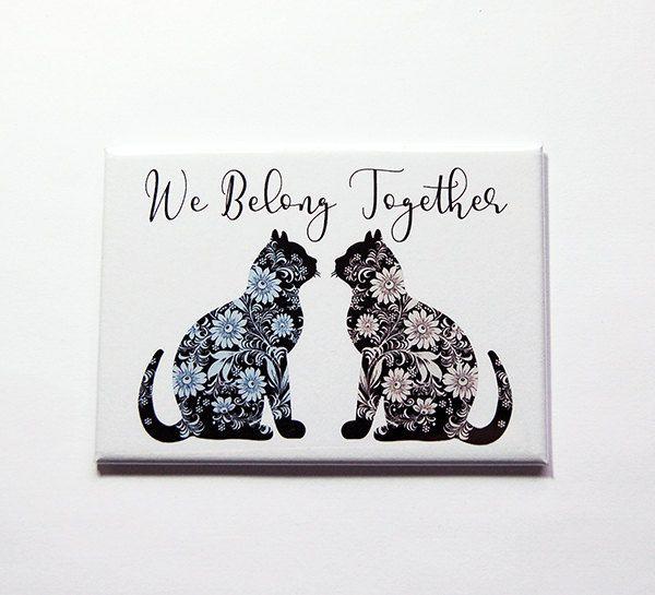 We Belong Together magnet, Cat magnet, Kitchen magnet, Fridge magnet, Large Magnet, ACEO, Love, Cat Lover, wedding magnet (7102) by KellysMagnets on Etsy