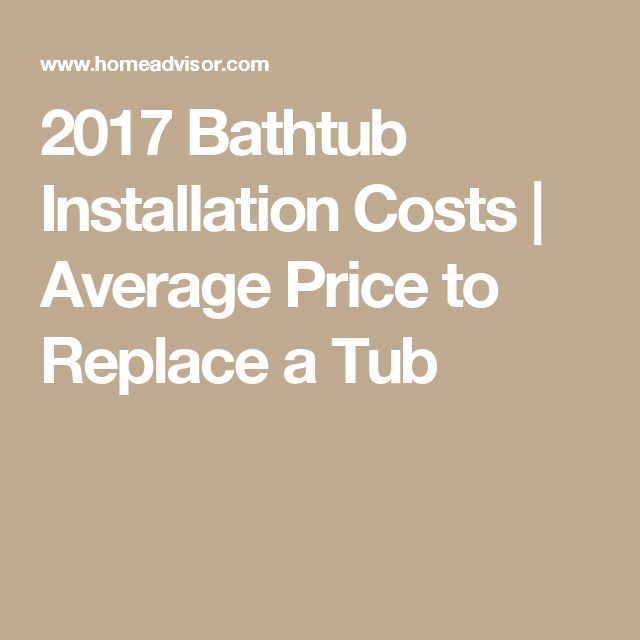 2017 Bathtub Installation Costs | Average Price To Replace A Tub