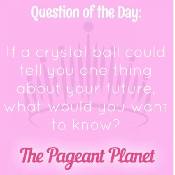 Today's Pageant Question of the Day is: If a crystal ball could tell you one thing about your future, what would you want to know?  Why this question was asked: This shows the judges what is important in the contestant's life and is a good on-the-spot question.  Click to see how some of our Instagram followers answered the question: