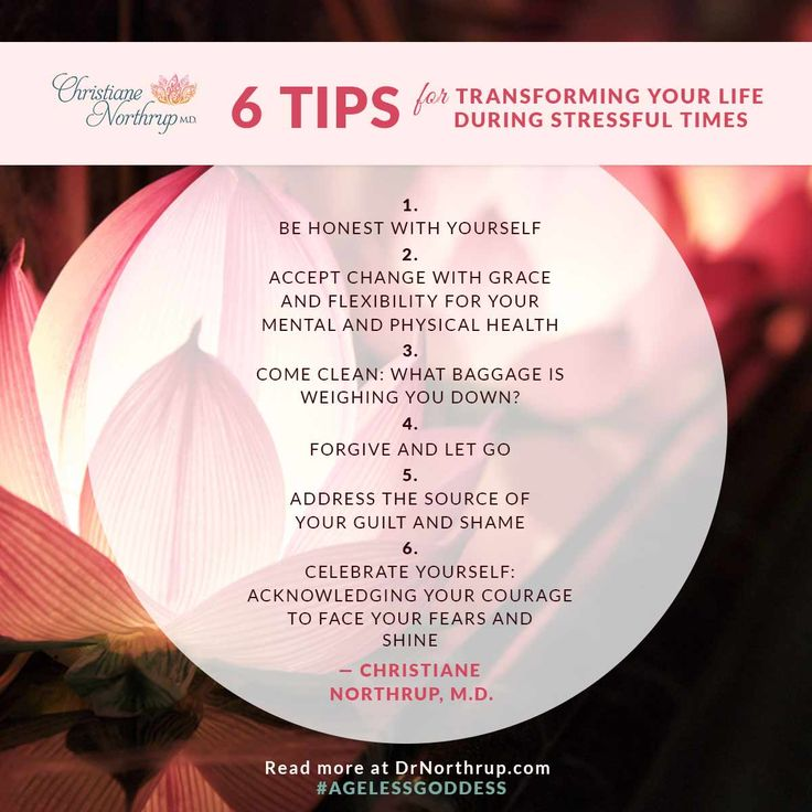 6 Tips For Transforming Your Life During Stressful Times