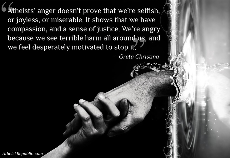 ~ Greta Christina, Why Are You Atheists So Angry?~ this couldnt describe me better!