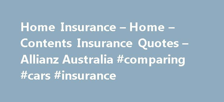 Home Insurance – Home – Contents Insurance Quotes – Allianz Australia #comparing #cars #insurance http://insurances.remmont.com/home-insurance-home-contents-insurance-quotes-allianz-australia-comparing-cars-insurance/  #house insurance # Home Insurance Quality protection for your home and contents Optional Allianz offers a range of home insurance cover options that can be selected in addition to the standard cover benefits offered under our home insurance policies. Latest Home Insurance news…