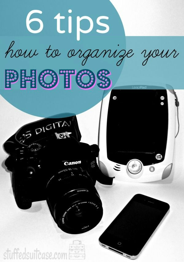 6 Tips for How to Organize Photos and keep your digital memories organized StuffedSuitcase.com