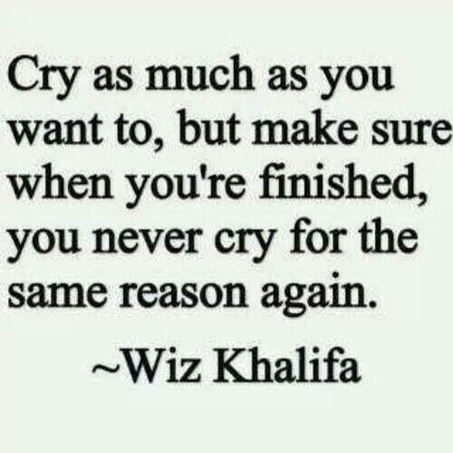 Cry As Much As You Want, But Make Sure You Never Cry Again
