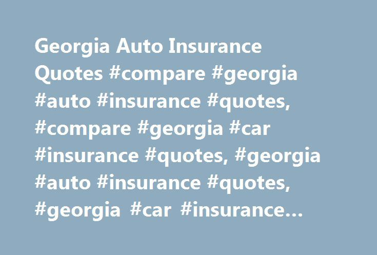 Georgia Auto Insurance Quotes #compare #georgia #auto #insurance #quotes, #compare #georgia #car #insurance #quotes, #georgia #auto #insurance #quotes, #georgia #car #insurance #quotes http://mauritius.nef2.com/georgia-auto-insurance-quotes-compare-georgia-auto-insurance-quotes-compare-georgia-car-insurance-quotes-georgia-auto-insurance-quotes-georgia-car-insurance-quotes/  # Driving the Peach State: Georgia Auto Insurance Whether you're taking a date up for a picnic on Stone Mountain…