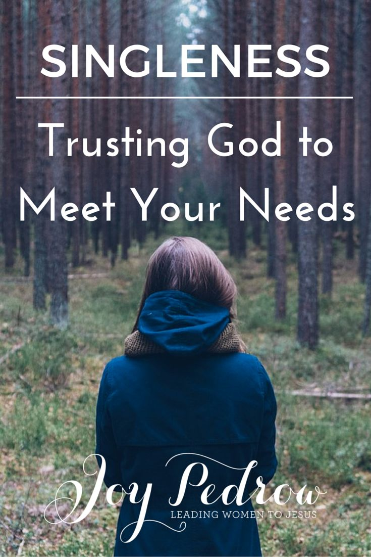How To Trust God To Meet Your Needs As A Single Woman  Joy Pedrow