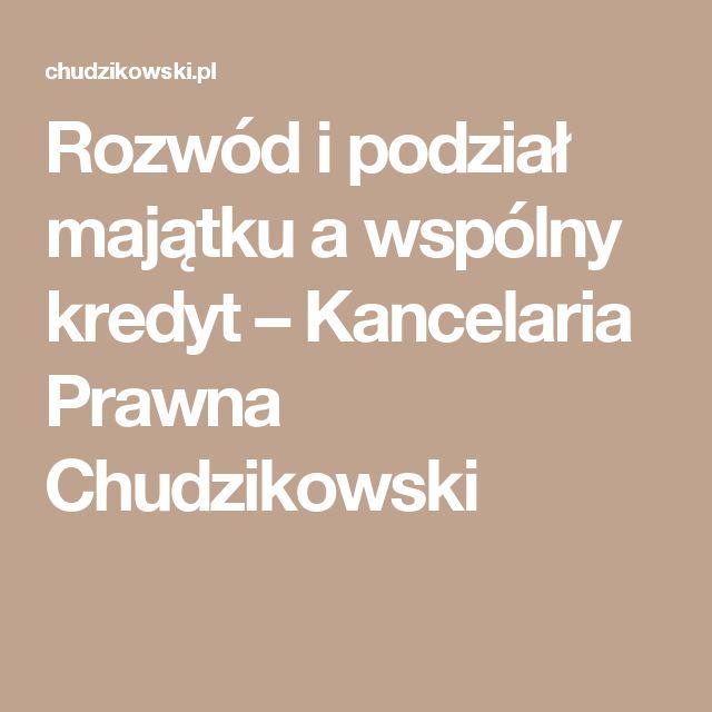 Rozwód i podział majątku a wspólny kredyt – Kancelaria Prawna Chudzikowski