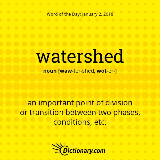 Dictionary.com's Word of the Day - watershed - an important point of division or transition between two phases, conditions, etc.: The treaty to ban war in space may prove to be one of history's great watersheds.