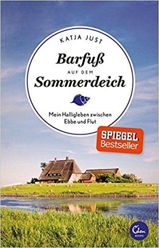 Barfuß auf dem Sommerdeich: Mein Halligleben zwischen Ebbe und Flut: Amazon.de: Katja Just: Bücher