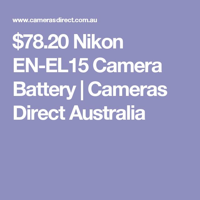 $78.20 Nikon EN-EL15 Camera Battery | Cameras Direct Australia