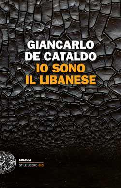 Io sono il libanese di Giancarlo De cataldo (Einaudi, 2012). Clicca sull'immagine per un estratto del libro.