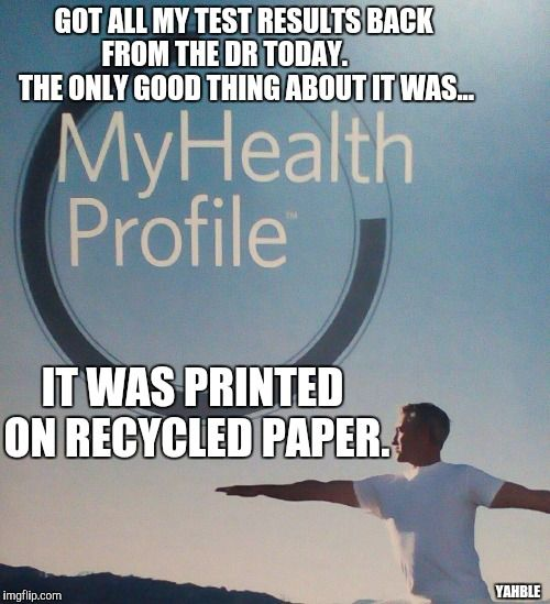 I got my #TestResults today and the only thing good about it is that it was #printed in #RecycledPaper #LetsGetWordy