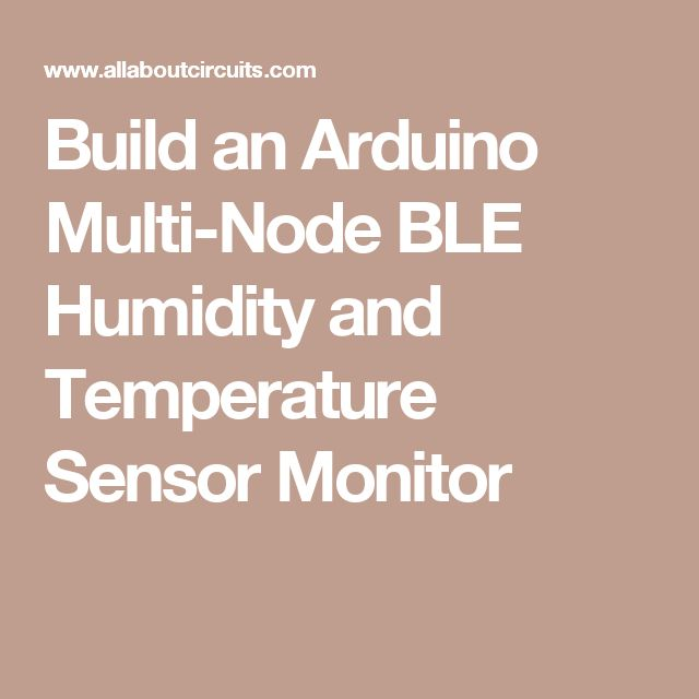 Build an Arduino Multi-Node BLE Humidity and Temperature Sensor Monitor