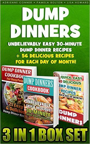 Amazon.com: Dump Dinners BOX SET 3 IN 1: Unbelievably Easy 30-Minute Dump Dinner Recipes + 56 Delicious Recipes For Each Day Of Month!: (With Pictures, Slow Cooker ... Recipes for Every-Day Life! Book 2) eBook: Pamela Bolton, Adrienne Conner, Lisa Howard: Kindle Store