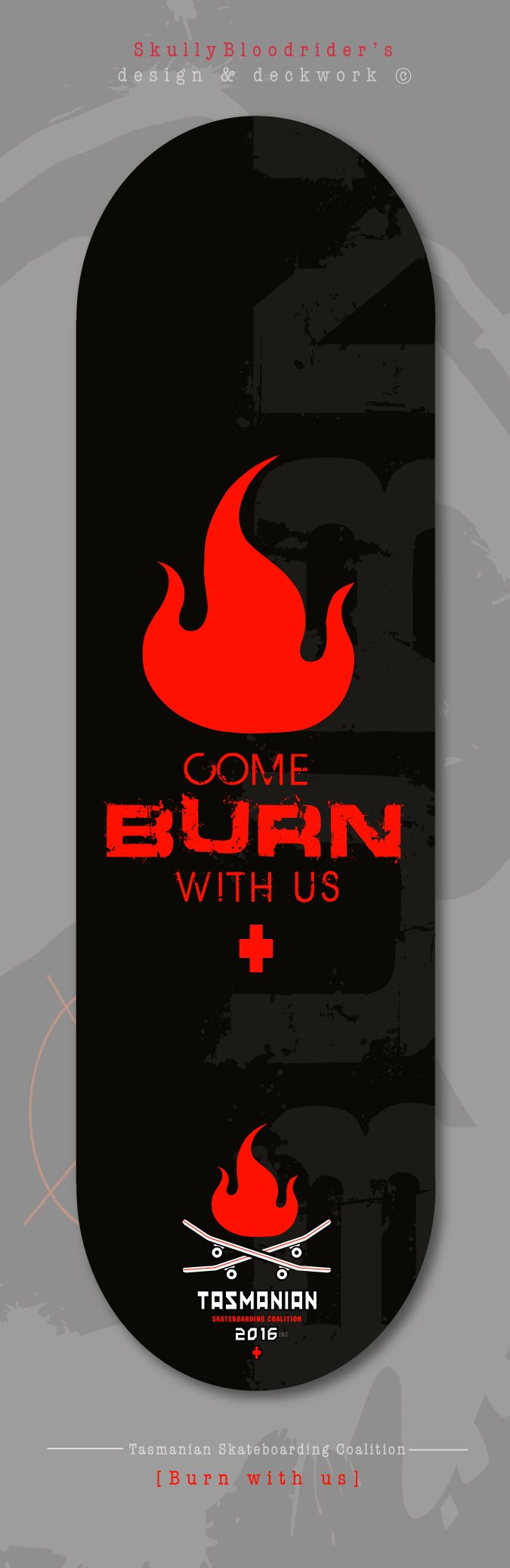 'Come burn with us'... deck design, my second favorite in the series so far using layers & watermarks to give the board graphic depth SkullyBloodrider. 3.5.2016.
