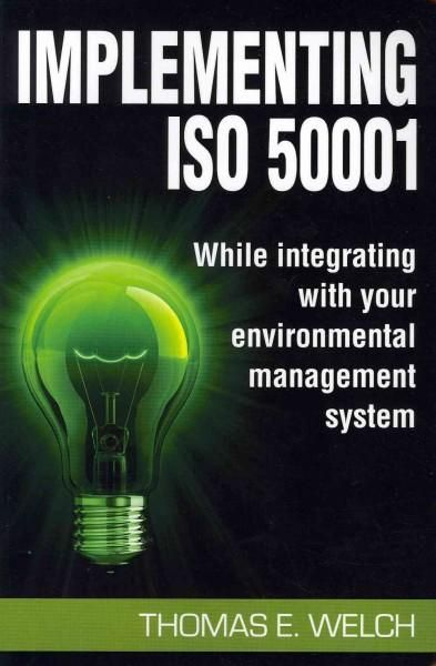 Implementing ISO 50001: While Integrating With Your Environmental Management System