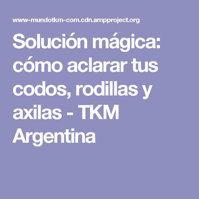Solución mágica: cómo aclarar tus codos, rodillas y axilas - TKM Argentina