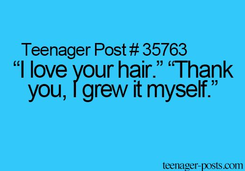 """Teenager Post #35763 ~ """"I love your hair."""" """"Thank you, I grew it myself."""" ☮"""