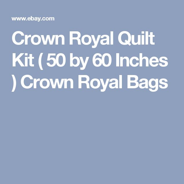Crown Royal Quilt Kit ( 50 by 60 Inches ) Crown Royal Bags