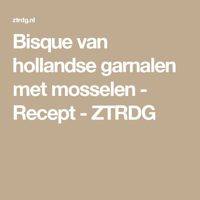 Bisque van hollandse garnalen met mosselen - Recept - ZTRDG