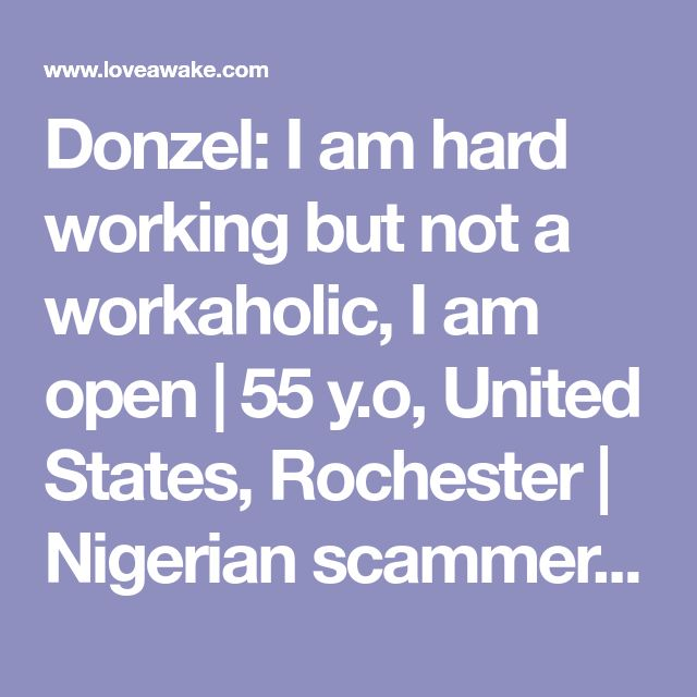Donzel: I am hard working but not a workaholic, I am open  | 55 y.o, United States, Rochester | Nigerian scammer 419 | romance scams | dating profile with fake picture