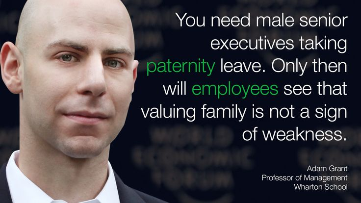 You need male senior executives taking paternity leave. Only then will employees see that valuing family is not a sign of weakness.  - Adam Grant in #Davos at #wef15