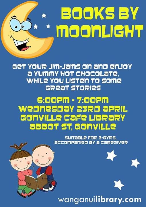 "Gonville Cafe Library ""Books By Moonlight""  Date: 23rd of April Time: Start 6pm and Finish 7pm Location: Gonville Cafe Library @ 46 Abbot Street Gonville, Whanganui.  Come on down to the Gonville Cafe Library tonight and get you jim-jams on and enjoy a yummy hot chocolate while you listen to some great stories."