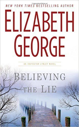 Believing the Lie (Inspector Lynley Mystery, Book 17): Elizabeth George: 9780525952589: Amazon.com: Books