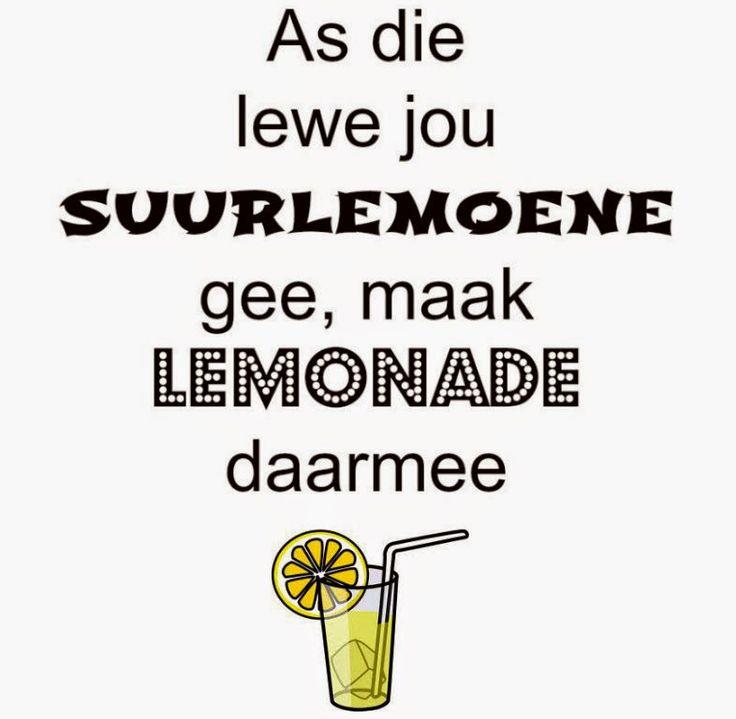 Afrikaanse Inspirerende Gedagtes & Wyshede: As die lewe jou suurlemoene gee, maak lemonade daa...