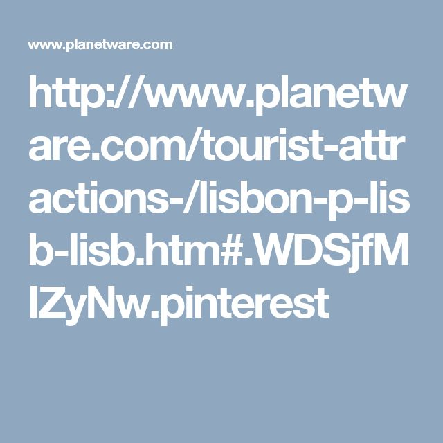 http://www.planetware.com/tourist-attractions-/lisbon-p-lisb-lisb.htm#.WDSjfMIZyNw.pinterest
