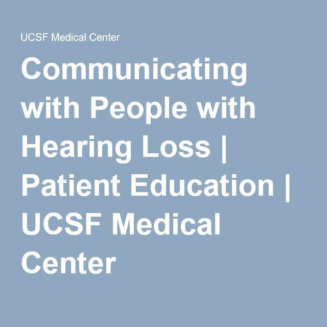 Communicating with People with Hearing Loss | Patient Education | UCSF Medical Center provides strategies on how to communicate with people that are hearing impaired.