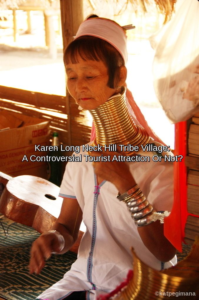 Is visiting the Karen Long Neck Hill Tribe Village in northern Thailand the right thing to do or not? Are the tribes a controversial tourist attraction?